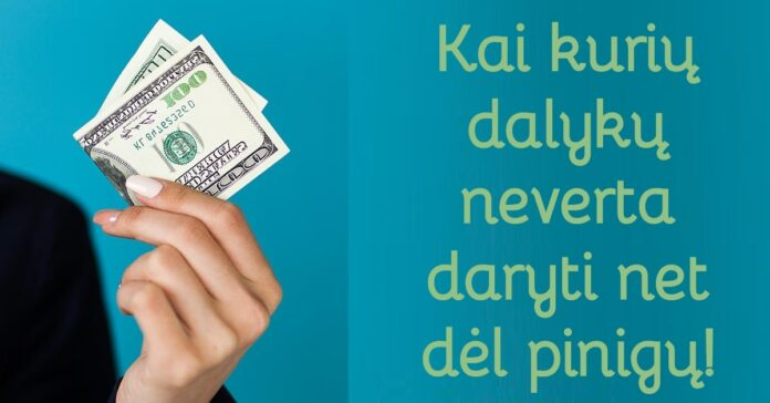 Trys dalykai, kurių niekada neturėtumėte daryti dėl pinigų